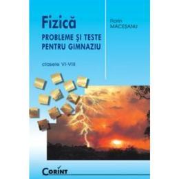 Fizica - Probleme si teste pentru gimnaziu - Clasele VI-VIII - Florin Macesanu, editura Corint