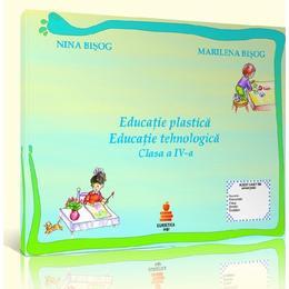 Educatie plastica. Educatie tehnologica cls 4 - Nina Bisog, Marilena Bisog, editura Euristica