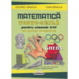 Matematica teste grila pentru clasele V-VI - Eduard Dancila, Ioan Dancila, editura Iulian Cart