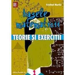 Bazele matematicii. Teorie si exercitii - Cristinel Mortici, editura Paralela 45