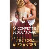 O competitie seducatoare - Victoria Alexander, editura Lira