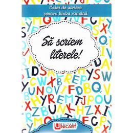 Sa scriem literele! Caiet de scriere pentru Limba Romana, editura Unicart