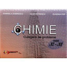 Chimie Cls 11-12 Culegere De Probleme - Gabriela Dobrescu, Olga Petrescu, Eugenia Pop, editura Aramis