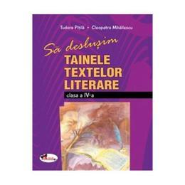 Sa deslusim tainele textelor literare cls 4 - Cleopatra Mihailescu, Tudora Pitila, editura Aramis