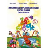 Matematica si explorarea mediului clasa 1 Caiet de lucru Ed.2013 - Adina Grigore, Augustina Anghel, Claudia Negritoiu, editura Ars Libri