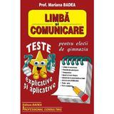 Limba si comunicare. Teste explicative si aplicative pentru gimnaziu - Mariana Badea, editura Badea & Professional Consulting