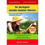 Sa dezlegam tainele textelor literare - Clasa 8 - Carmen Iordachescu, editura Carminis