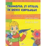 Abilitati practice cls 1 caiet - Frumosul si utilul in ochii copilului - Gabriela Goran, editura Cd Press