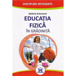 Educatia fizica in gradinita - Stefania Antonovici, editura Didactica Publishing House