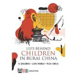 Left-behind children in rural China - Ye Jingzhong, James Murray, Wang Yihuan, editura Creator