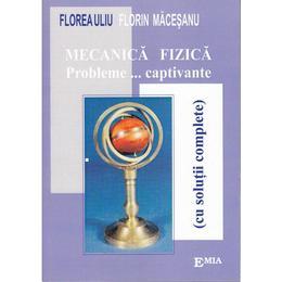 Mecanica fizica. Probleme... captivante - Florea Uliu, Florin Macesanu, editura Emia