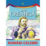 Romani celebri - Ion Creanga, editura Gama