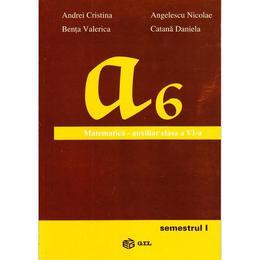 Matematica cls 6 Semestrul 1 Auxiliar - Andrei Cristina, Angelescu Nicolae, editura Gil