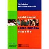 Limba romana - Clasa 6 - Caietul elevului - Sofia Dobra, Florentina Samihaian, editura Humanitas