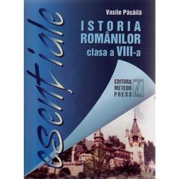Esentiale istoria romanilor clasa a 8-a - Vasile Pasaila, editura Meteor Press