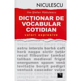 Dictionar De Vocabular Cotidian - Ilie-Stefan Radulescu, editura Niculescu