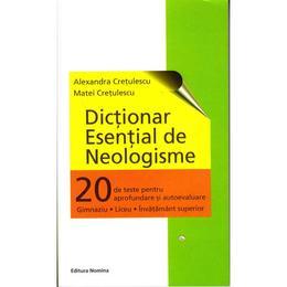 Dictionar esential de neologisme - Alexandra Cretulescu, Matei Cretulescu, editura Nomina
