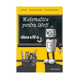 Matematica pentru isteti cls 4 - Lucian Stan, Viorel-George Dumitru, editura Nomina