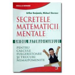 Secretele matematicii mentale - Arthur Benjamin, Michael Shermer, editura Paralela 45