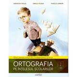 Ortografia Pe Intelesul Scolarilor - Genoveva Farcas, Daniela Palaga, editura Adenium