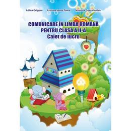Comunicare in limba romana - Clasa 2 - Caiet - Adina Grigore, Cristina Ipate-Toma, Nicoleta-Sonia Ionica, editura Ars Libri