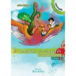 Pe aripile cuvintelor - Clasa 1 - Adina Grigore, editura Ars Libri
