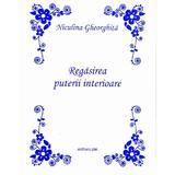Regasirea puterii interioare - Niculina Gheorghita, editura Pim
