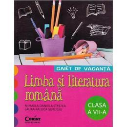 Caiet de vacanta cl 7 Romana - Mihaela Daniela Cirstea, Laura Raluca Surugiu, editura Corint