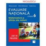 Evaluare nationala clasa 6. Matematica si stiinte ale naturii. Caiet de pregatire - Mihaela Garabet, editura Niculescu