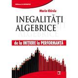Inegalitati algebrice - de la initiere la performanta - Marin Chirciu, editura Paralela 45
