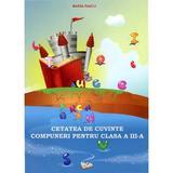 Cetatea De Cuvinte. Compuneri Pentru Cls 3 - Maria Raicu