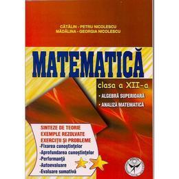 Matematica Cls 12 - Sinteze De Teorie, Exemple Rezolvate. Exercitii Si Probleme - Catalin-Petru Nico