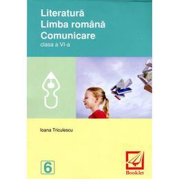 Literatura. Limba romana. Comunicare cls 6 - Ioana Triculescu, editura Booklet