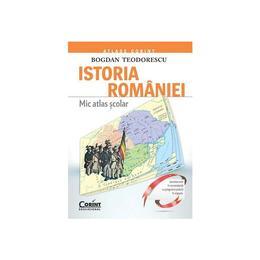 Istoria Romaniei. Mic Atlas Scolar Ed.2015 - Bogdan Teodorescu, editura Corint