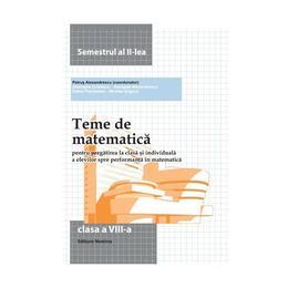 Teme De Matematica Cls 8 Sem 2 - Petrus Alexandrescu, editura Nomina