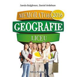 Memorator de geografie liceu - Sanda Bulgarean, Daniel Ardelean, editura Paralela 45