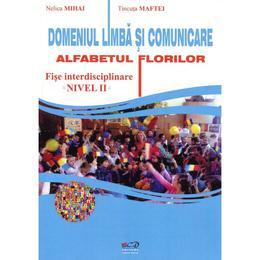 Domeniul Limba Si Comunicare. Alfabetul Florilor Nivel Ii - Fise - Nelica Mihai, Tincuta Maftei, editura Rovimed