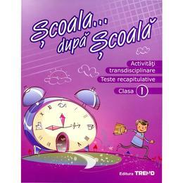 Activitati Transdisciplinare Cls 1 Scoala... Dupa Scoala, editura Trend
