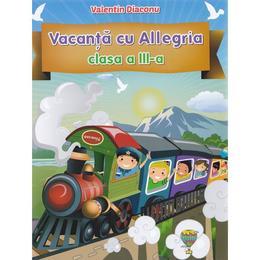 Vacanta cu Allegria cls 3 - Valentin Diaconu, editura Allegria