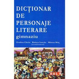 Dictionar de personaje literare Gimnaziu - Evelina Circiu, Mircea Mot, Raluca Iancau, editura Aula