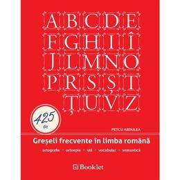 425 de greseli frecvente in limba romana - Petcu Abdulea, editura Booklet