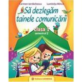 Sa Dezlegam Tainele Comunicarii Cls 1 Semestrul 2 - Carmen Iordachescu, editura Carminis