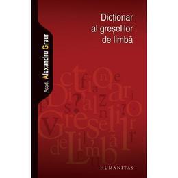 Dictionar al greselilor de limba - Alexandru Graur, editura Humanitas