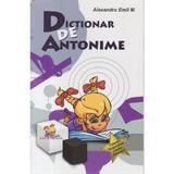Dictionar de antonime - Alexandru Emil M., editura Lizuka Educativ