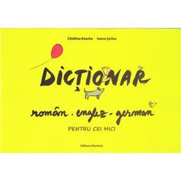 Dictionar roman-englez-german pentru cei mici - Catalina Enache, Ioana Suilea, editura Nomina
