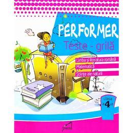 Performer. Teste-grila - Clasa 4 - Romana, Mate, Stiinte - Marinela Chiriac, editura Tiparg