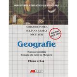 Geografie Cls 10 - Grigore Posea, Iuliana Armas, Nicu Aur - MANUAL PENTRU SCOALA DE ARTE SI MESERII, editura All