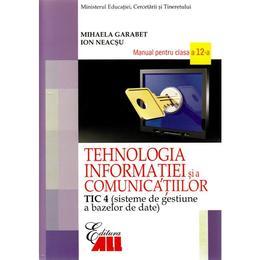 Tehnologia Informatiei Cls 12 Tic 4 Si A Comunicatiilor 2007 - Mihaela Garabet, Ion Neacsu, editura All