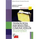 Tehnologia Informatiei Cls 12 Tic 3 Si A Comunicatiilor 2007 - Mihaela Garabet, Ion Neacsu, editura All