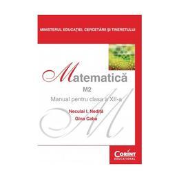 Manual matematica clasa 12 M2 2007 - Neculai I. Nedita, Gina Caba, editura Corint